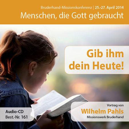 Missions- und Freundestage 2014: Gib ihm dein Heute!