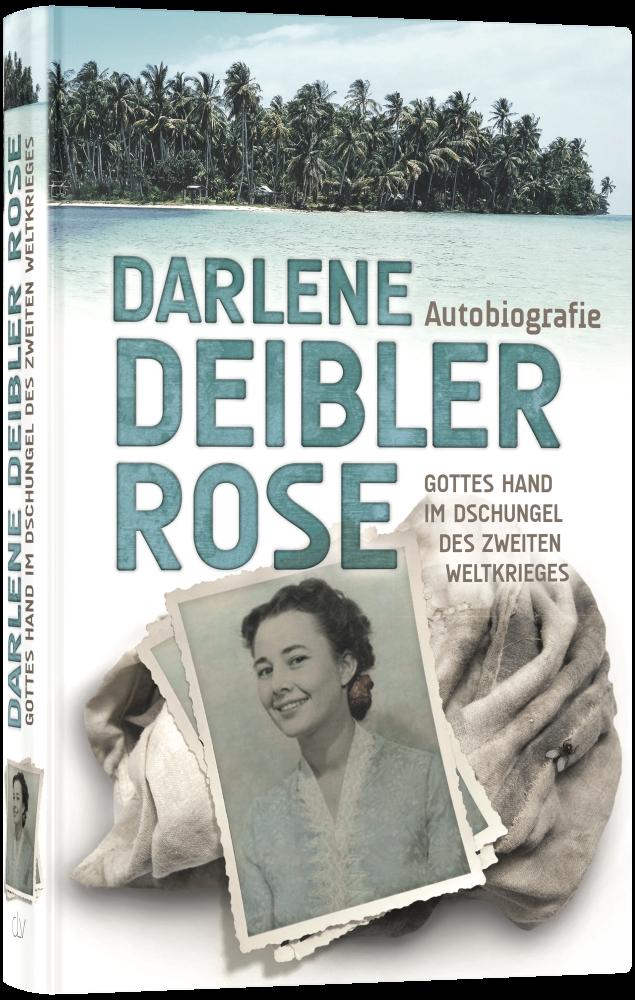 Darlene Deibler Rose - Gottes Hand im Dschungel des Zweiten Weltkrieges