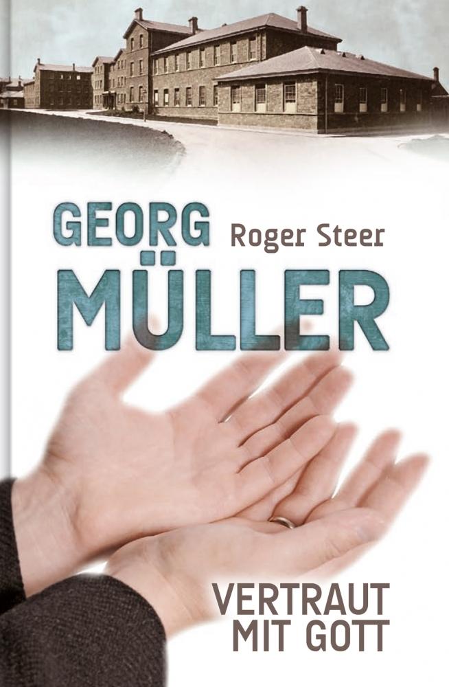 Georg Müller – Vertraut mit Gott