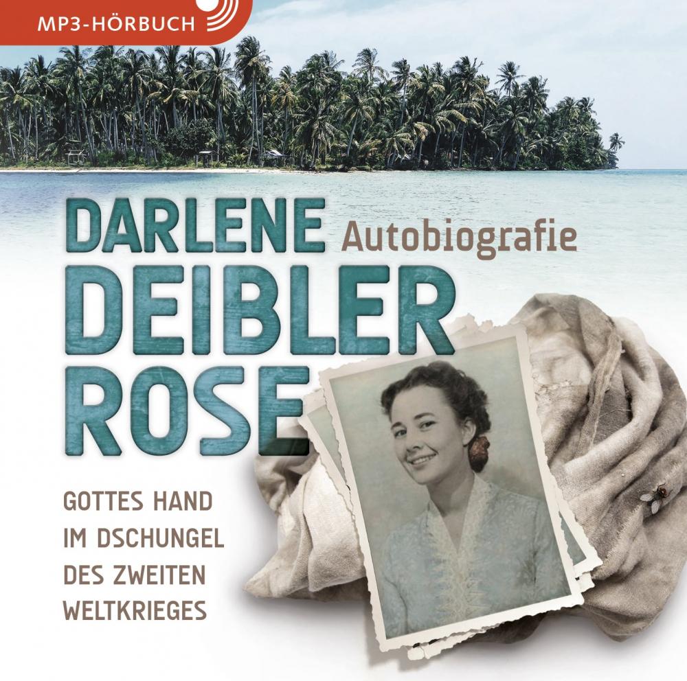 Darlene Deibler Rose – Gottes Hand im Dschungel des Zweiten Weltkrieges (Hörbuch [MP3])