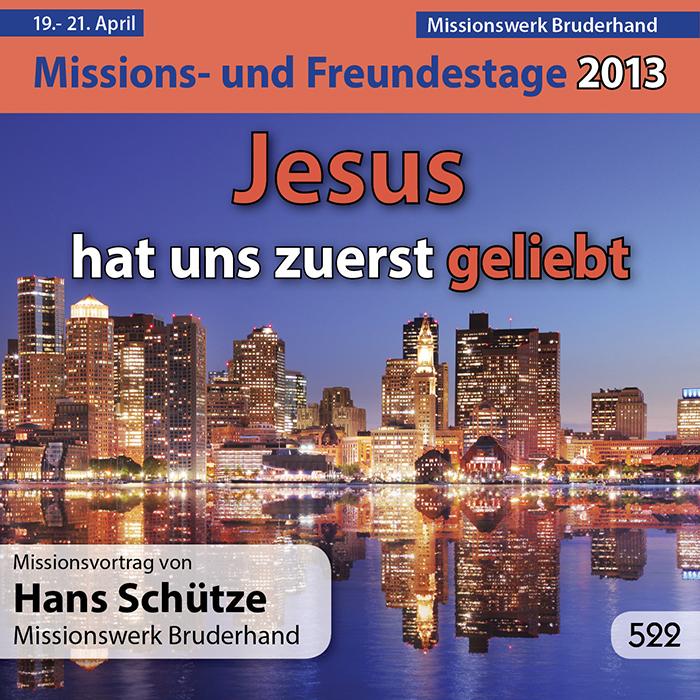Missions- und Freundestage 2013: Jesus hat uns zuerst geliebt