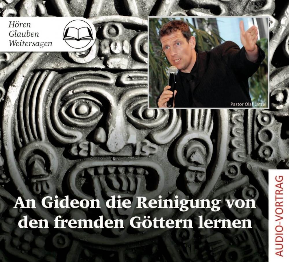 An Gideon die Reinigung von den fremden Göttern lernen