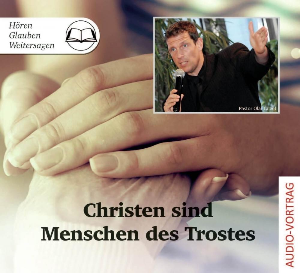 Christen sind Menschen des Trostes