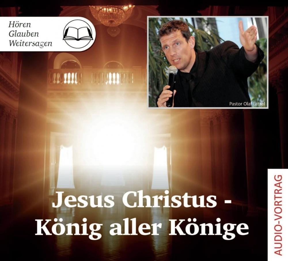 Jesus Christus - König aller Könige