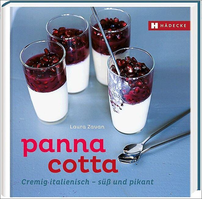 Panna Cotta: Cremig italienisch – süß und pikant