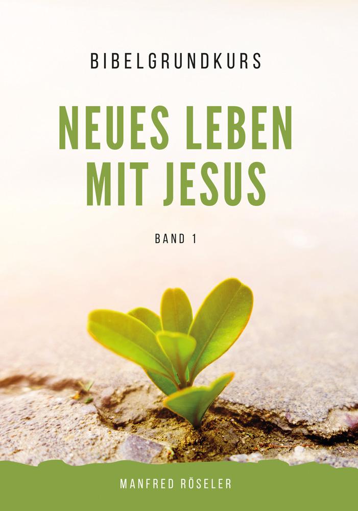 "Bibelgrundkurs ""Neues Leben mit Jesus"" Band 1"